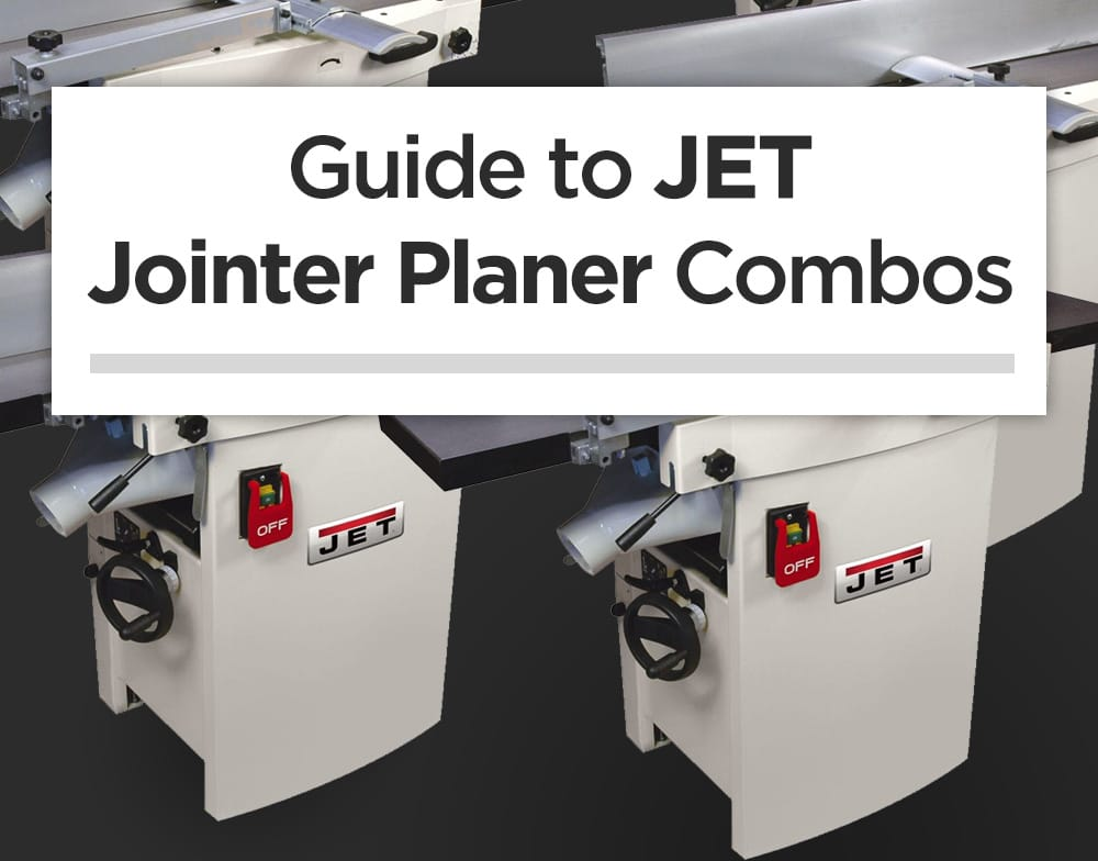 Guide to JET Jointer Planer combos – Helical head for hobbyists