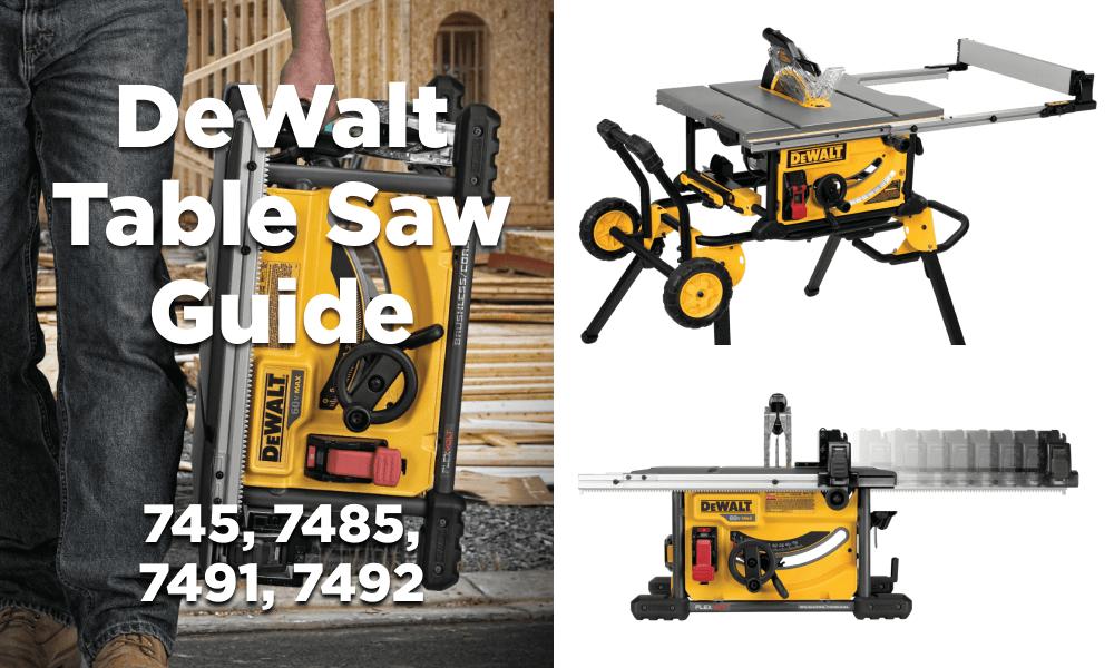 Guide to DeWalt Table Saws: DW745 vs DWE7485 vs DWE7491 and DWE7492 vs DCS7485
