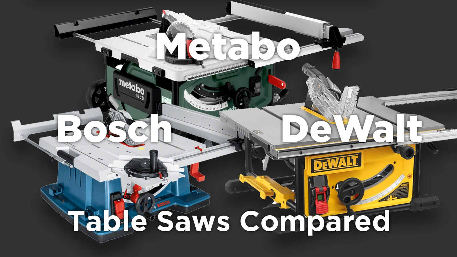 Bosch GTS 10 XC vs DeWalt DWE7492 vs Metabo TS 254 – Flagship Table Saws Compared