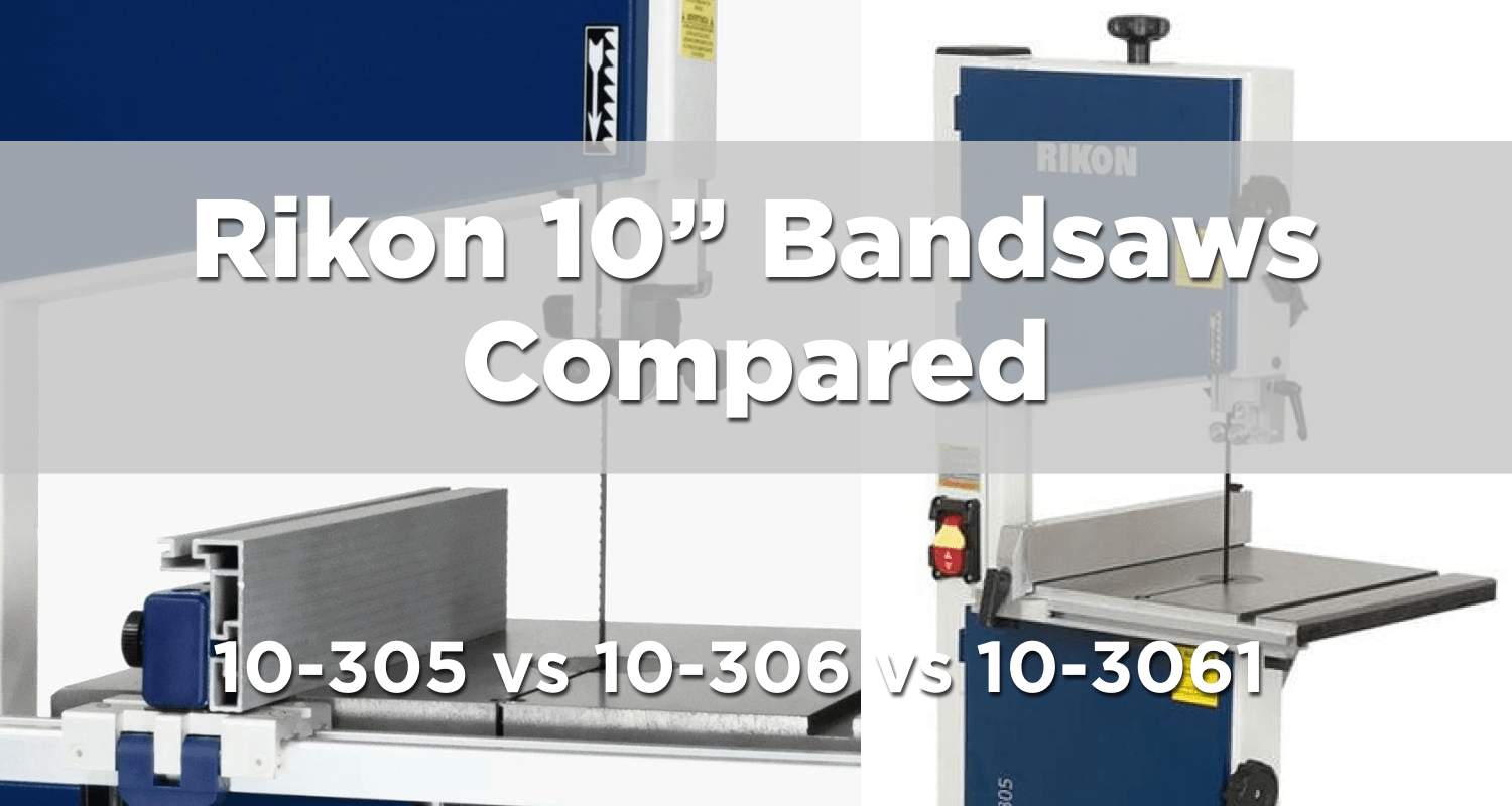Rikon 10-305 vs 10-306 vs 10-3061 10″ Bandsaw – What are the differences?