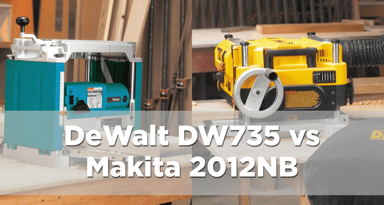 DeWalt DW735 vs Makita 2012NB – Finding the best premium benchtop planer